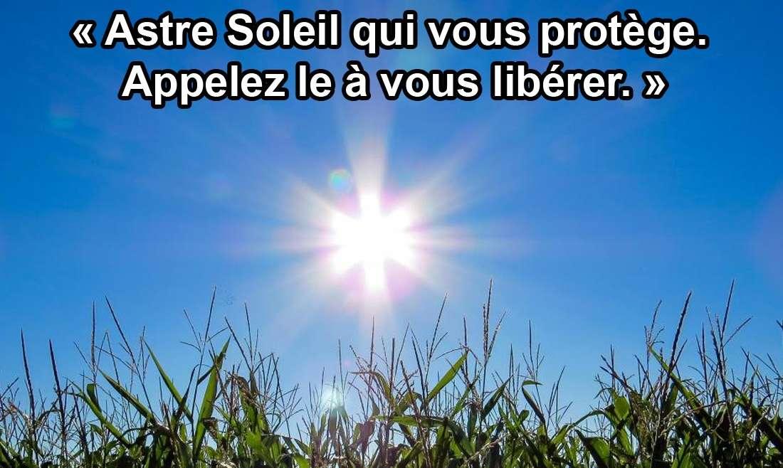 «Astre Soleil qui vous protège. Appelez le à vous libérer.» 22.05.19