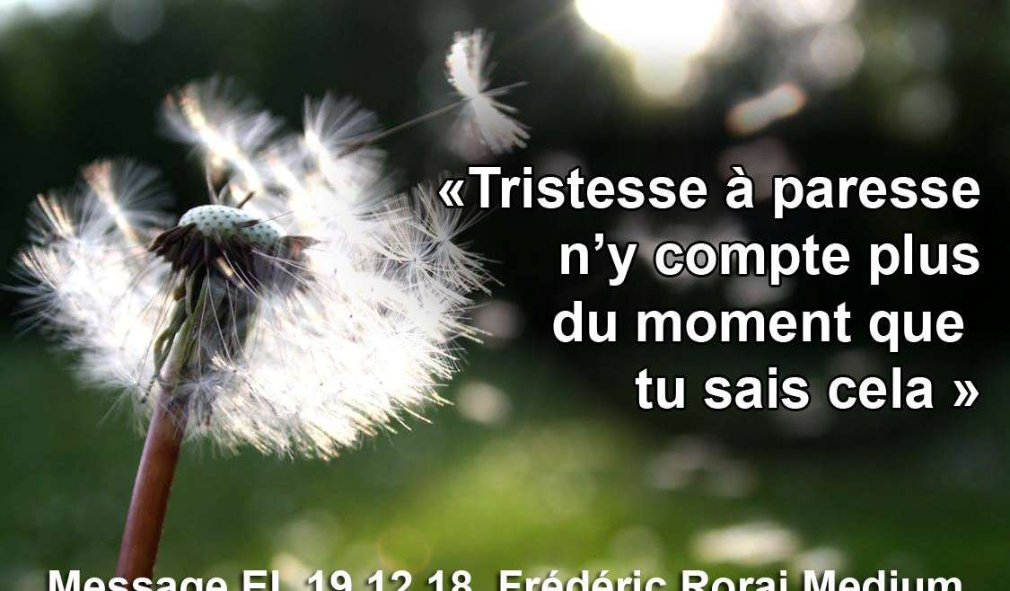 «Tristesse à paresse n'y compte plus à partir du moment où tu sais cela» 19.12.18