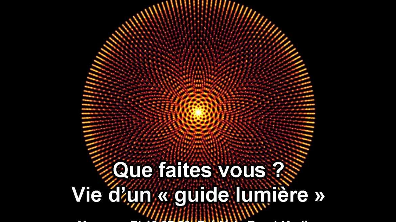 Que faites vous ? Vie d'un guide lumière 13.07.20